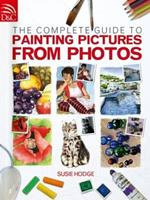 The Complete Guide To Painting Pictures From Photos 0715328018 Book Cover