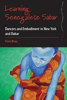 Learning Senegalese Sabar: Dancers and Embodiment in New York and Dakar 1782382569 Book Cover