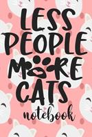 Less People More Cats - Notebook: Cute Cat Themed Notebook Gift For Women 110 Blank Lined Pages With Kitty Cat Quotes 1710292210 Book Cover