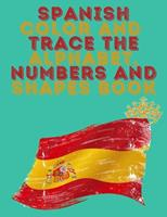 Spanish Color and Trace the Alphabet, Numbers and Shapes Book.Stunning Educational Book.Contains the Sapnish alphabet, numbers and in addition shapes, suitable for kids ages 4-8. 100893500X Book Cover