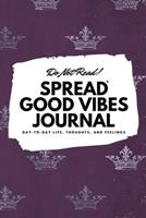 Do Not Read! Spread Good Vibes Journal: Day-To-Day Life, Thoughts, and Feelings (6x9 Softcover Journal / Notebook) 1087847567 Book Cover