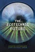 The Ecotechnic Future: Envisioning a Post-Peak World 0865716390 Book Cover