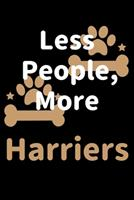 Less People, More Harriers: Journal (Diary, Notebook) Funny Dog Owners Gift for Harrier Lovers 170821576X Book Cover