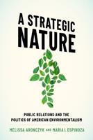 A Strategic Nature: Public Relations and the Politics of American Environmentalism 0190055359 Book Cover