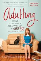Adulting: How to become a grown-up in 468 easy(ish) steps