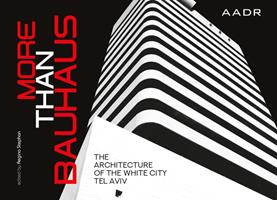 More Than Bauhaus: The Architecture of the White City Tel Aviv 3887785606 Book Cover