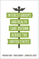 Interest Groups and Health Care Reform Across the United States 158901989X Book Cover