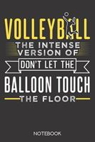 Volleyball: the intense version of 'Don't let the balloon touch the floor': Notebook with 120 blank pages in 6x9 inch format 1708019197 Book Cover