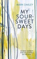 My Sour-Sweet Days: George Herbert and the Journey of the Soul 0281080321 Book Cover