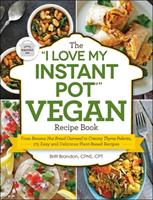 """The """"I Love My Instant Pot®"""" Vegan Recipe Book: From Banana Nut Bread Oatmeal to Creamy Thyme Polenta, 175 Easy and Delicious Plant-Based Recipes 1507205767 Book Cover"""