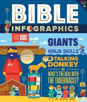 Bible Infographics for Kids: Giants, Ninja Skills, a Talking Donkey, and What's the Deal with the Tabernacle? 0736972420 Book Cover