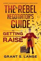 The Rebel Negotiator's Guide to Getting a Raise 0578517558 Book Cover