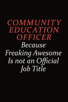 Community Education Officer Because Freaking Awesome Is Not An Official Job Title: Career journal, notebook and writing journal for encouraging men, women and kids. A framework for building your caree 1691052574 Book Cover