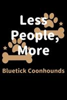 Less People, More Bluetick Coonhounds: Journal (Diary, Notebook) Funny Dog Owners Gift for Bluetick Coonhound Lovers 1708176616 Book Cover