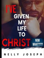 I've Given My Life to Christ. Now What 1723369284 Book Cover