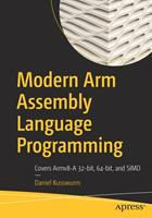 Modern Arm Assembly Language Programming: Covers Armv8-A 32-Bit, 64-Bit, and Simd 1484262662 Book Cover