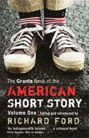 The Granta Book of the American Short Story, Volume One 0140140328 Book Cover