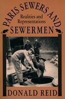 Paris Sewers and Sewermen: Realities and Representations 0674654633 Book Cover