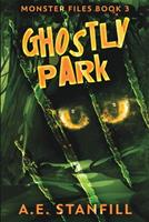 Ghostly Park (Monster Files Book 3) 1006495622 Book Cover