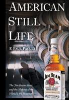 American Still Life: The Jim Beam Story and the Making of the World's #1 Bourbon 0471444073 Book Cover