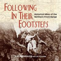 Following In Their Footsteps: Historical Hikes of the Northern Front Range 0970253273 Book Cover