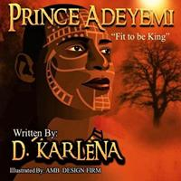 Prince Adeyemi: Fit to be King 1094918687 Book Cover