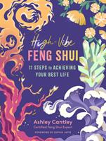 The Feng Shui Guide to High-Vibe Living: How to Clear Your Space, Align Your Energy, and Invite Abundance; An 11-Step Program