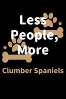Less People, More Clumber Spaniels: Journal (Diary, Notebook) Funny Dog Owners Gift for Clumber Spaniel Lovers 1708194711 Book Cover