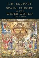 Spain, Europe and the Wider World 1500-1800 0300145373 Book Cover