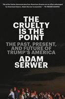 The Cruelty Is the Point: Essays on Trump's America