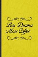 Less Drama More Coffee: Funny Blank Lined Drama Soloist Orchestra Notebook/ Journal, Graduation Appreciation Gratitude Thank You Souvenir Gag Gift, Novelty Cute Graphic 110 Pages 1676735097 Book Cover