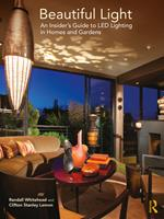 Beautiful Light: An Insider's Guide to Led Lighting in Homes and Gardens 0367618001 Book Cover