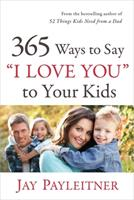 """365 Ways to Say """"I Love You"""" to Your Kids 0736944737 Book Cover"""