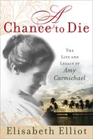 A Chance to Die: The Life and Legacy of Amy Carmichael 0800730895 Book Cover