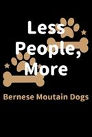 Less People, More Bernese Moutain Dogs: Journal (Diary, Notebook) Funny Dog Owners Gift for Bernese Moutain Dog Lovers 1708174001 Book Cover
