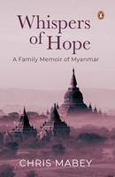 Whispers of Hope: A Family Memoir of Myanmar 981495425X Book Cover
