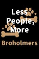 Less People, More Broholmers: Journal (Diary, Notebook) Funny Dog Owners Gift for Broholmer Lovers 1708182500 Book Cover
