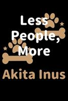 Less People, More Akita Inus: Journal (Diary, Notebook) Funny Dog Owners Gift for Akita Inu Lovers 1708157085 Book Cover
