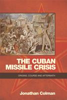 The Cuban Missile Crisis: Origins, Course and Aftermath 0748696288 Book Cover