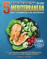 5-Ingredient or Less Mediterranean Diet Cookbook For Beginners 1801248664 Book Cover