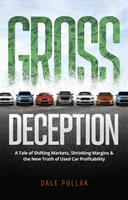 Gross Deception: A Tale of Shifting Markets, Shrinking Margins, and the New Truth of Used Car Profitability 0999242733 Book Cover