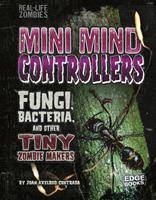 Mini Mind Controllers: Fungi, Bacteria, and Other Tiny Zombie Makers 1515724786 Book Cover