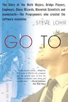 Go To: The Story of the Math Majors, Bridge Players, Engineers, Chess Wizards, Maverick Scientists and Iconoclasts--The Programmers Who Created the Software Revolution 0465042260 Book Cover