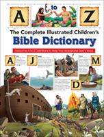 The Complete Illustrated Children's Bible Dictionary: Awesome A-to-Z Definitions to Help You Understand God's Word 0736972536 Book Cover