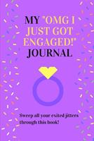My Omg I Just Got Engaged! Journal: Sweep all your exited jitters through this book! 1705893856 Book Cover