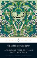 The Mirror of My Heart: A Thousand Years of Persian Poetry by Women 0143135619 Book Cover
