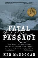 Fatal Passage: The Story of John Rae, the Arctic Hero Time Forgot 0006386598 Book Cover