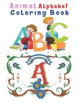 Animal Alphabet Coloring Book: Happy Learning Alphabet Coloring Book. Baby Preschool Activity Book for Kids tracing letters With Lovely Sweet Animals 1654511196 Book Cover