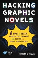 Hacking Graphic Novels: 8 Ways to Teach Higher-Level Thinking with Comics and Visual Storytelling (Hack Learning Series) 1948212633 Book Cover