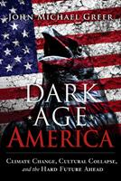 Dark Age America: Climate Change, Cultural Collapse, and the Hard Future Ahead 0865718334 Book Cover
